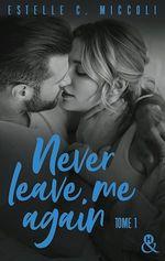 Never Leave Me Again - Tome 1  - Estelle C. Micolli - Estelle C. Miccoli
