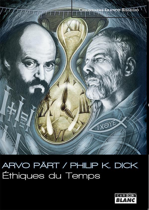 Arvö Part / Philip K Dick ; éthiques du temps