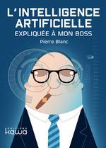 Vente EBooks : L'intelligence artificielle expliquée à mon Boss  - Pierre BLANC
