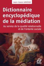 Dictionnaire encyclopédique de la médiation  - Jean-Louis Lascoux