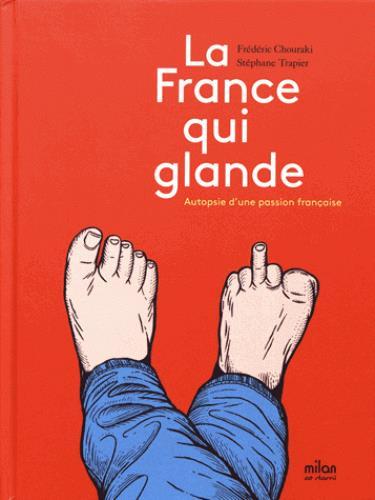 La France qui glande ; autopsie d'une passion française
