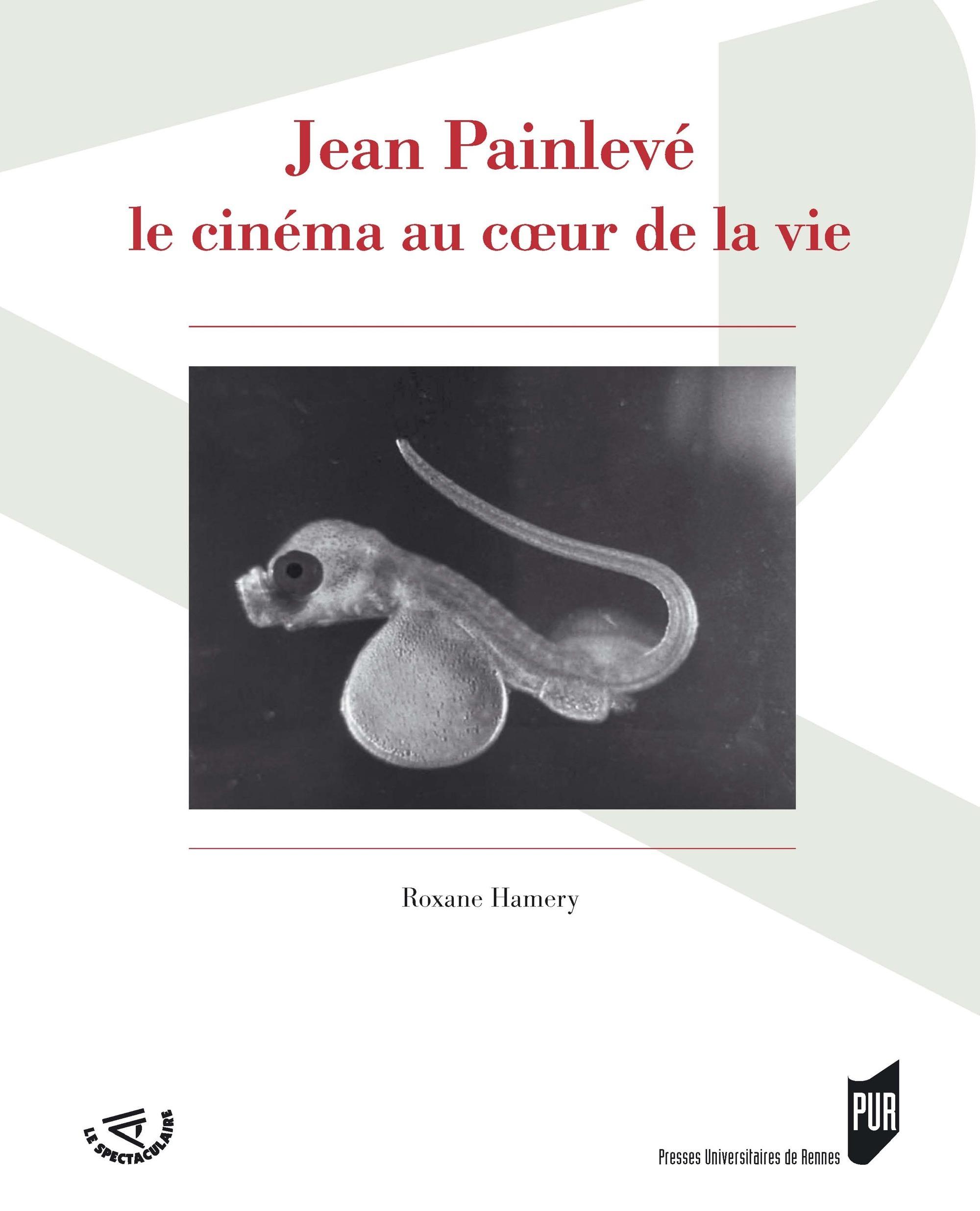 Jean Painlevé ; le cinéma au coeur de la vie