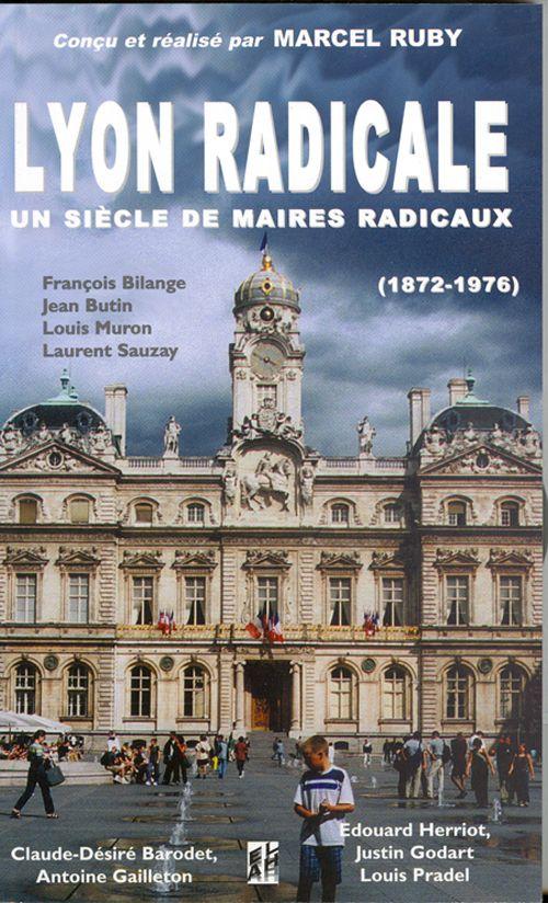 Lyon radicale ; un siècle de maires radicaux ; 1872-1976