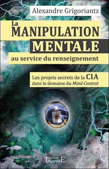 La manipulation mentale au service du renseignement ; les projets secrets de la CIA dans le domaine du Mind Control