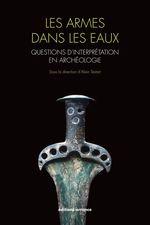 Vente EBooks : Les armes dans les eaux ; questions d'interprétation en archéologie  - Alain Testart