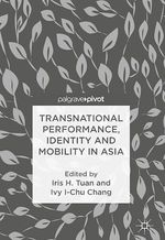 Transnational Performance, Identity and Mobility in Asia  - Ivy I-Chu Chang - Iris H. Tuan