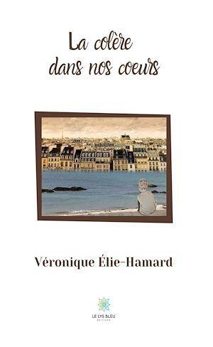 La colère dans nos coeurs  - Véronique Élie-Hamard