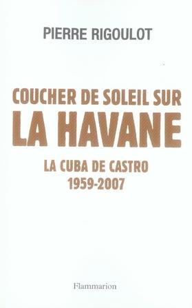 Coucher de soleil sur la Havane ; la Cuba de castro, 1959-2007