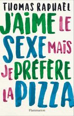 J'aime le sexe mais je préfère la pizza  - Thomas Raphael - Thomas Raphaël