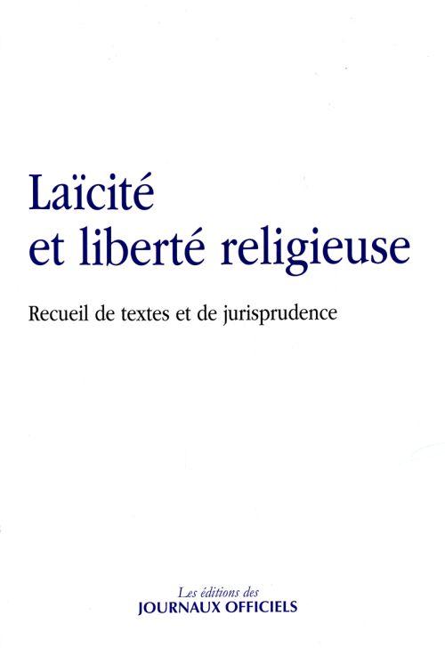 Laïcité et liberté religieuse ; recueil de textes et de jurisprudence