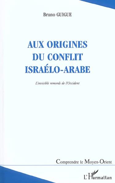 Aux origines du conflit israelo-arabe - l'invisible remords de l'occident (deuxieme edition revue et