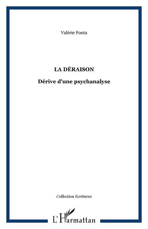 La déraison ; dérive d'une psychanalyse