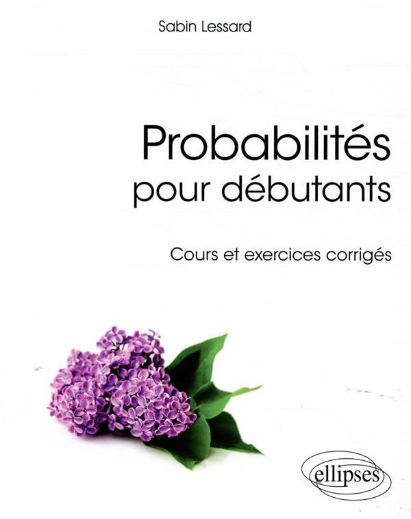 Probabilites Pour Debutants Cours Et Exercices Corriges Sabin Lessard Ellipses Grand Format Le Hall Du Livre Nancy