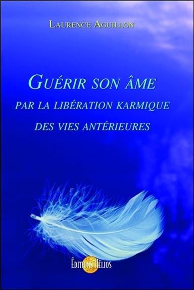 Guérir son âme par la libération karmique des vies antérieures