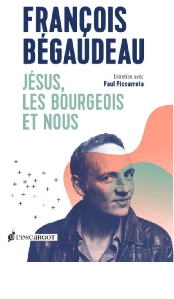 Jésus, les bourgeois et nous ; entretien avec Paul Piccarreta