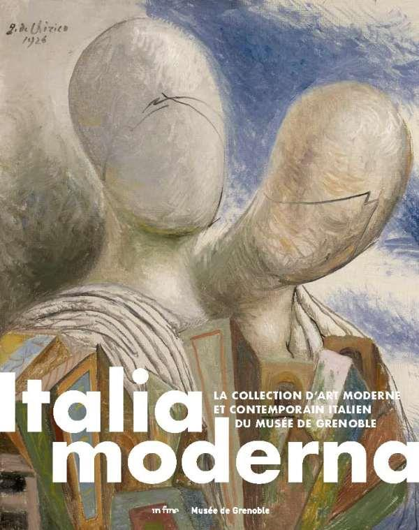 Italia moderna ; la collection d'art moderne et contemporain italien du musée de Grenoble