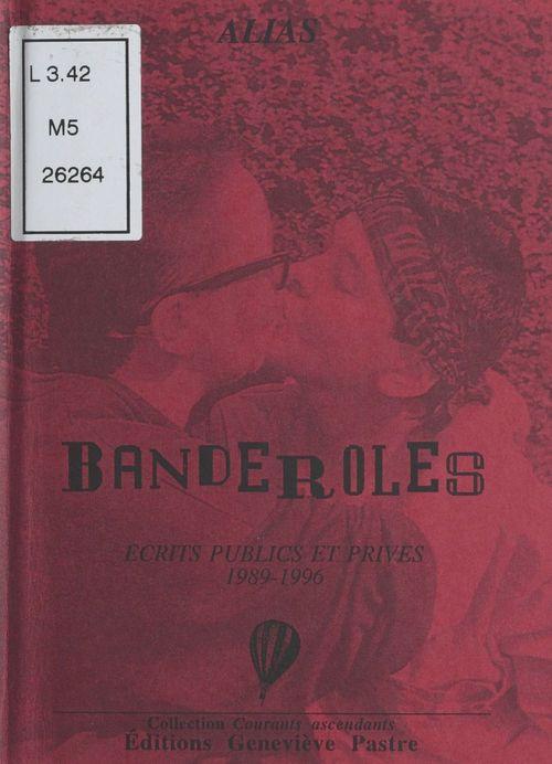 Banderoles ; ecrits publics et prives 1989-1996