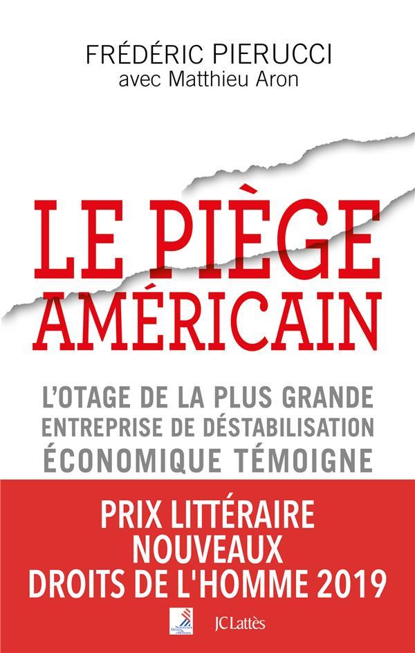 Le piège américain ; l'otage de la plus grande entreprise de déstabilisation économique témoigne