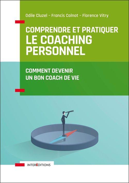 Comprendre et pratiquer le coaching personnel ; comment devenir un bon coach de vie (4e édition)