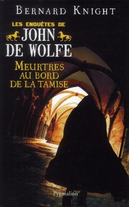 Les enquêtes de John de Wolfe ; meurtres au bord de la Tamise