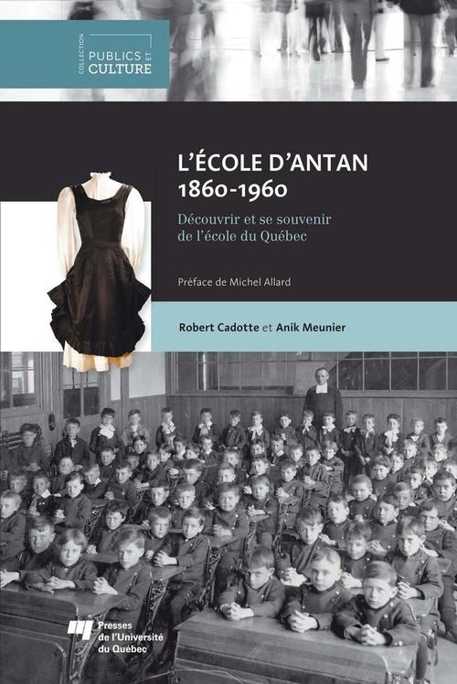 L'école d'antan, 1860-1960 ; découvrir et se souvenir de l'école du Québec