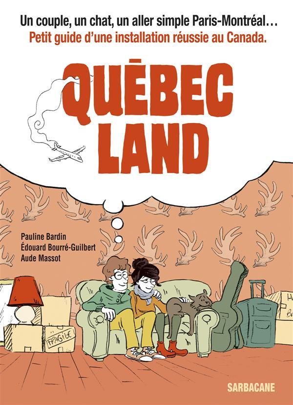 Québec land ; petit guide d'une installation réussie au Canada