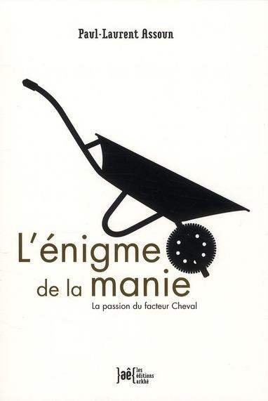 L'énigme de la manie ; la passion du facteur Cheval