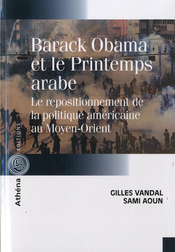 Barack Obama et le printemps arabe ; le repositionnement de la politique américaine au Moyen-Orient