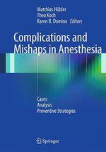 Complications and Mishaps in Anesthesia  - Thea Koch - Matthias Hübler - Karen B. Domino
