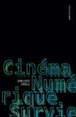 Cinéma, Numérique, Survie  - Jean-Louis Comolli