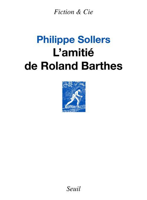 L'Amitié de Roland Barthes  - Philippe Sollers