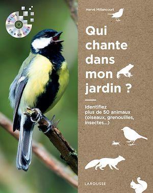 Qui chante dans mon jardin ? ; identifiez plus de 50 animaux (oiseaux, grenouilles, insectes...)