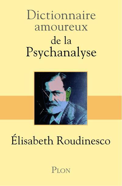 DICTIONNAIRE AMOUREUX  -  DE LA PSYCHANALYSE