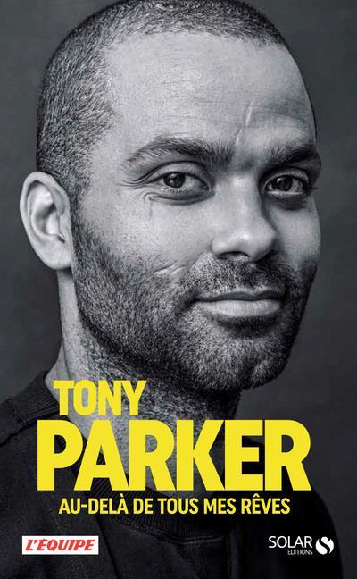 Tony Parker ; au-delà de tous mes rêves