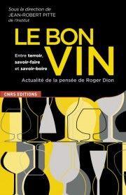 Bon vin, entre terroir, savoir-faire et savoir-boire ; actualité de la pensée de Roger Dion