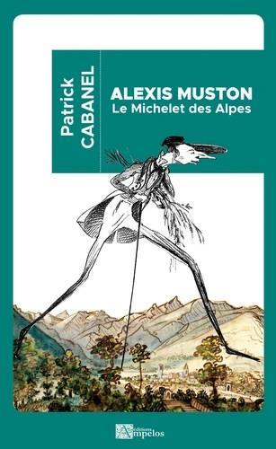 Alexis Muston : le Michelet des alpes