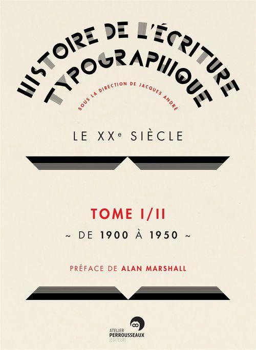Histoire de l'écriture typographique ; le XXe siècle t.1 ; de 1900 à 1950