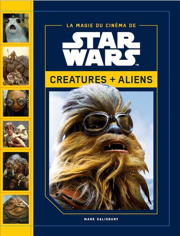 La magie du cinéma de Star Wars ; créatures + aliens