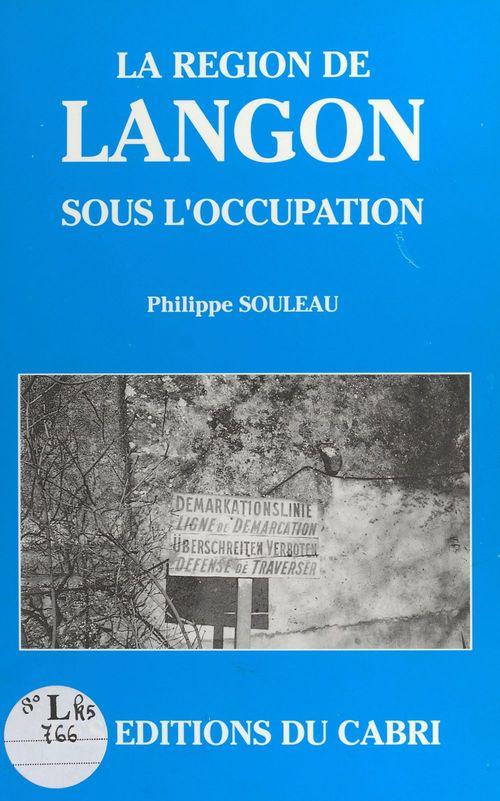 La Région de Langon sous l'Occupation  - Philippe Souleau
