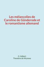 Les mélancolies de Caroline de Günderode et le romantisme allemand  - Theodore De Wyzewa - G. Valbert