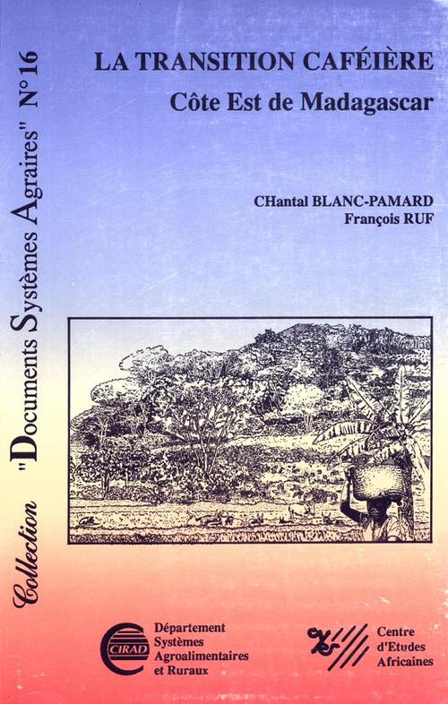 La transition caféière ; côte Est de Madagascar  - François Ruf  - C Blanc-Pamard  - Chantal Blanc-Pamard  - F Ruf