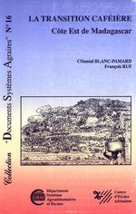 La transition caféière ; côte Est de Madagascar  - François Ruf - Chantal Blanc-Pamard - C Blanc-Pamard - F Ruf