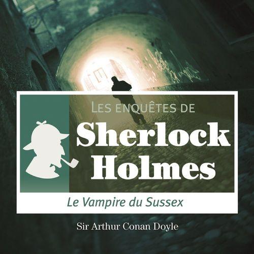 Les Enquetes De Sherlock Holmes ; Le Vampire Du Sussex