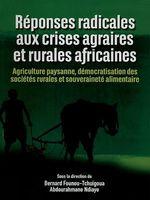 Réponses radicales aux crises agraires et rurales africaines  - Bernard Founou-Tchuigoua - Abdourahmane Ndiaye