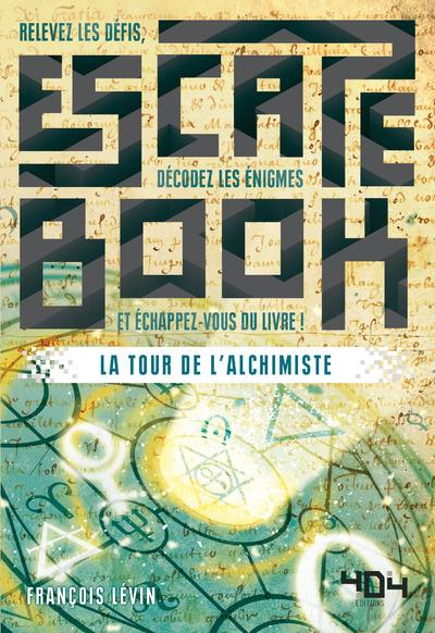 Escape book ; la tour de l'alchimiste