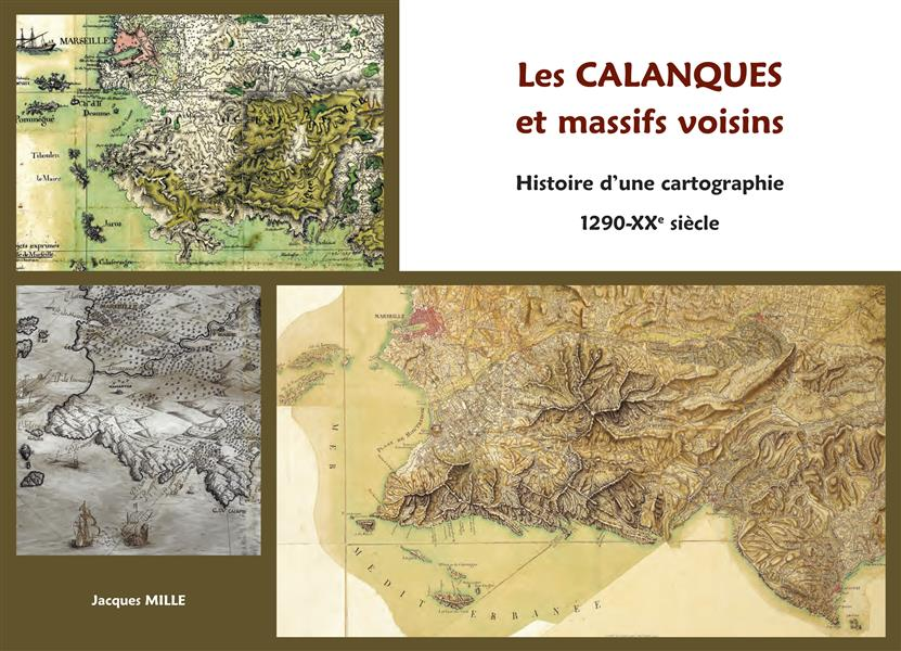 Les calanques et massifs voisins ; histoire d'une cartographie : 1290-XXe siècle