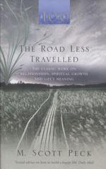 The road less travelled - the classic work on relationships, spiritual growth, life's meaning