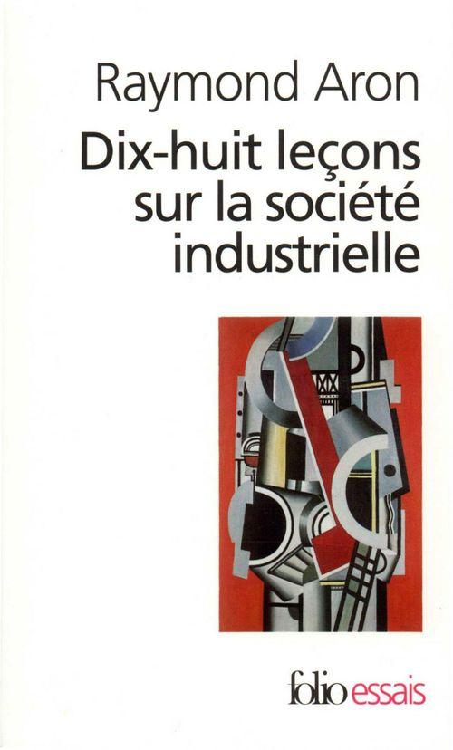 Dix-huit leçons sur la société industrielle  - Raymond Aron