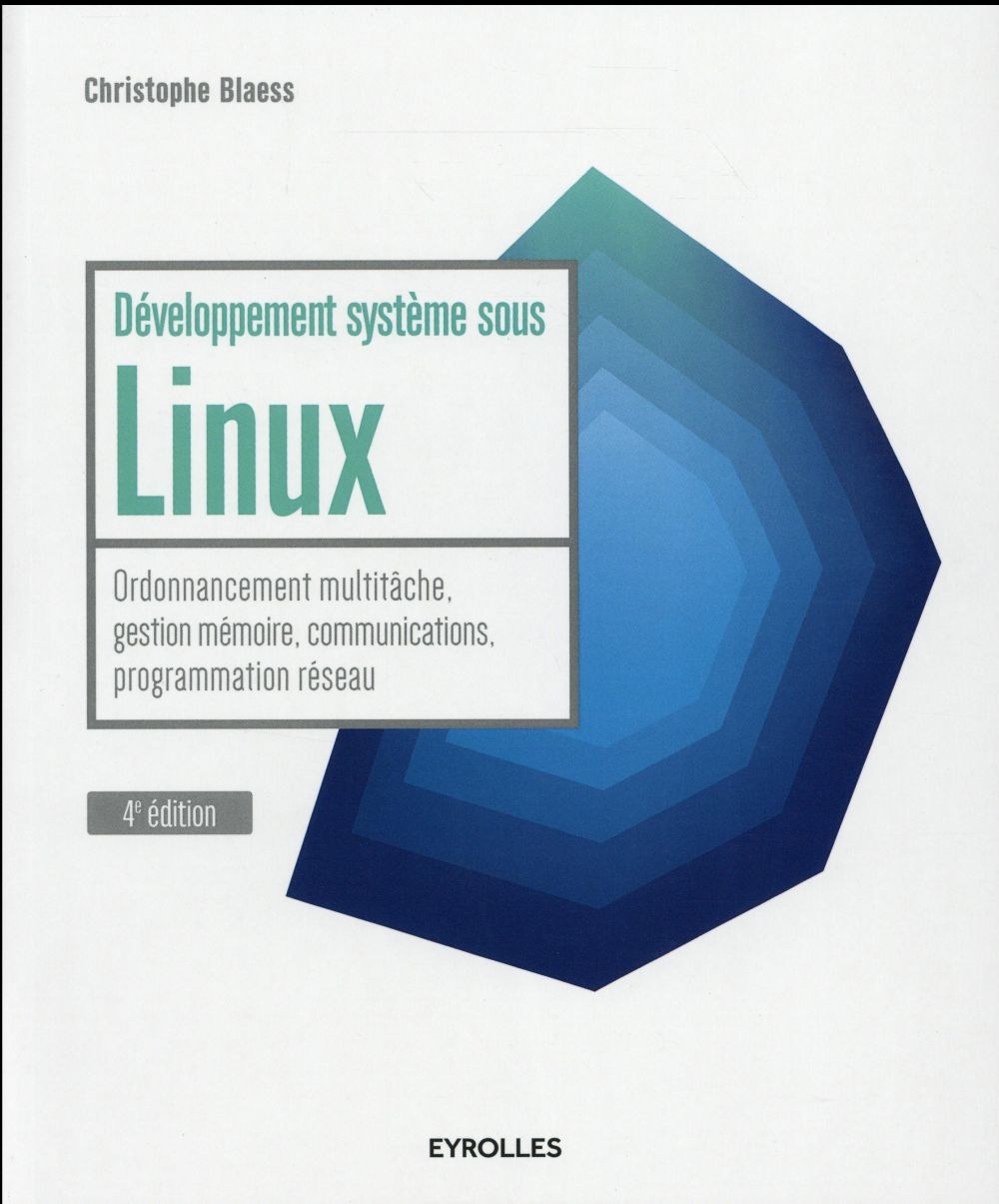 Developpement Systeme Sous Linux ; Ordonnancement Multitache, Gestion Memoire, Communications, Programmation Reseau (4e Edition)