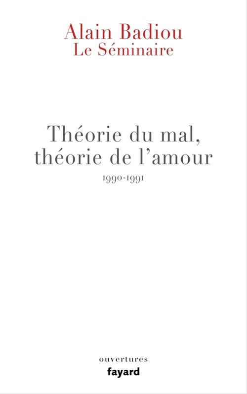 Le Séminaire - Théorie du mal, théorie de l'amour (1990-1991)  - Alain BADIOU